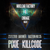 23. 11. 2019, sobota, Enrage D&B & Nuclear Factory /w Pixie & Killcode